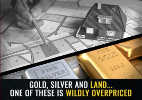 gold silver and overpriced land